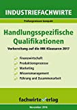Industriefachwirte: Handlungsspezifische Qualifikationen: Vorbereitung auf die IHK-Klausuren 2017