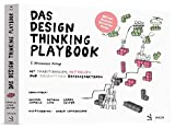Das Design Thinking Playbook: Mit traditionellen, aktuellen und zukünftigen Erfolgsfaktor