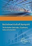 Betriebswirtschaft kompakt: Technischer Betriebs-/Fachwirt, Industriemeister