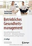 Betriebliches Gesundheitsmanagement: Gesundheitsförderung in der Arbeitswelt - Mitarbeiter einbinden, Prozesse gestalten, Erfolge mess