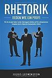RHETORIK - Reden wie ein Profi: Wie Sie ein guter Redner werden, überzeugend auftreten und Ihre wahrgenommene Kompetenz durch erfolgreiche Kommunikation steiger