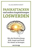 Panikattacken und andere Angststörungen loswerden: Wie die Hirnforschung hilft, Angst und Panik für immer zu besieg