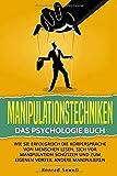 Manipulationstechniken: Das Psychologie Buch - Wie Sie erfolgreich die Körpersprache von Menschen lesen, sich vor Manipulation schützen und zum eigenen Vorteil andere manipulier