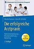 Die erfolgreiche Arztpraxis: Patientenorientierung, Mitarbeiterführung, Marketing (Erfolgskonzepte Praxis- & Krankenhaus-Management)