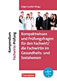 Erfolgreich im Beruf: Kompaktwissen und Prüfungsfragen für den/die Fachwirt/-in im Gesundheits- und Sozialwesen: Kompendium Fachwirte-Prüfung
