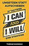 Umsetzen statt Aufschieben - 37 Taktiken und eine Strategie gegen Aufschieberitis