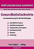 Gesundheitsfachwirte: Prüfungswissen kompakt: Kurzfassung des gesamten Stoffs für die IHK-Klausur