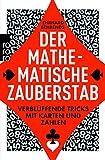 Der mathematische Zauberstab: Verblüffende Tricks mit Karten und Zah