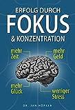 Erfolg durch Fokus und Konzentration: Konzentration steigern und Fokus schärfen für mehr Erfolg im Leb