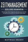 ZEITMANAGEMENT - Exzellente Organisation: Wie Sie mit klugen Mindset-Strategien Stress überwinden, besser lernen, Ihren Schlaf optimieren und nachweislich Ihre Effektivität & Motivation steiger