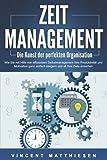 ZEITMANAGEMENT - Die Kunst der perfekten Organisation: Wie Sie mit Hilfe von effizientem Selbstmanagement Ihre Produktivität und Motivation ganz einfach steigern und all Ihre Ziele erreich