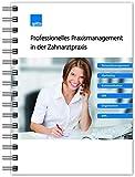 Professionelles Praxismanagement in der Zahnarztpraxis: Personalmanagement Marketing Kommunikation QM Organisation BWL