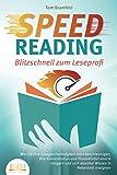 SPEED READING - Blitzschnell zum Leseprofi: Wie Sie Ihre Lesegeschwindigkeit stark beschleunigen, Ihre Konzentration und Produktivität enorm steigern und sich maximal Wissen in Rekordzeit aneig