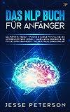 Das Nlp Buch für Anfänger: Das perfekte Mindset - Positive & dunkle Psychologie des Unterbewusstseins lernen - Manipulation erkennen & die Psyche ... einfach erklärt (Psychologie für Anfänger)