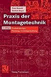Praxis der Montagetechnik: Produktdesign, Planung, Systemgestaltung (Vieweg Praxiswissen)