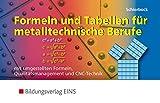 Formeln und Tabellen für metalltechnische Berufe. Mit umgestellten Formeln, Qualitätsmanagement und CNC-Tech