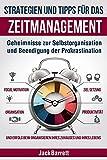 Strategien und Tipps für das Zeitmanagement: Geheimnisse zur Selbstorganisation und Beendigung der Prokrastination (Fokus, Motivation, Organisation, Zielsetzung, Produktivität und Erfolg)