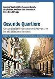 Gesunde Quartiere: Gesundheitsförderung und Prävention im städtischen Kontex